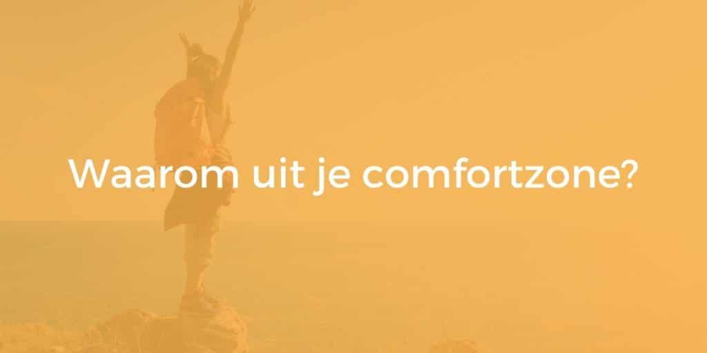 Waarom uit je comfortzone stappen?